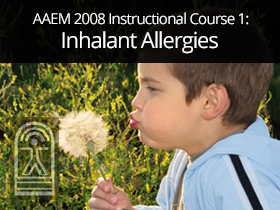 AAEM 2008 Instructional Course 1: Inhalant Allergies