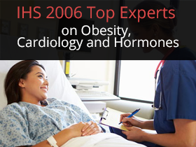 IHS 2006 Top Experts on Obesity, Cardiology and Hormones