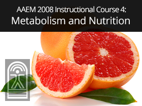AAEM 2008 Instructional Course 4: Metabolism and Nutrition