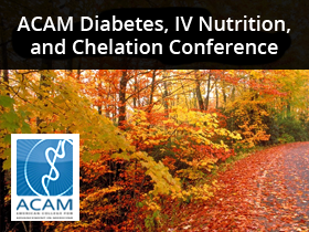 ACAM Diabetes, IV Nutrition, and Chelation Conference
