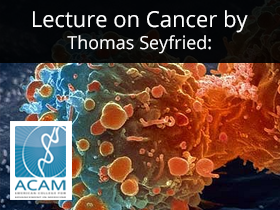 Free ACAM Lecture on Cancer by Thomas Seyfried: